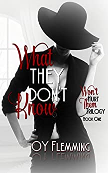 What They Don't Know (Won't Hurt Them Trilogy Book 1) by [Flemming, O.Y.]