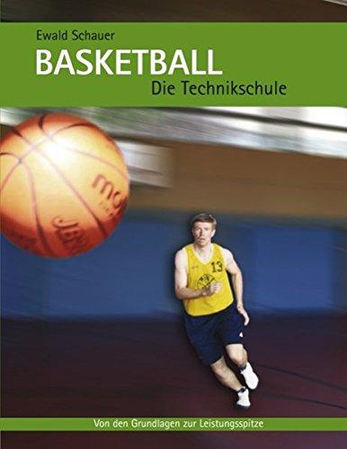 Basketball - Die Technikschule: Von den Grundlagen zur Leistungsspitze Taschenbuch – 20. Mai 2009 Ewald Schauer Books on Demand 3833465948 Ballsport