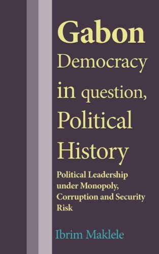 Gabon Democracy in question, Political History: Political Leadership under Monopoly, Corruption and Security Risk