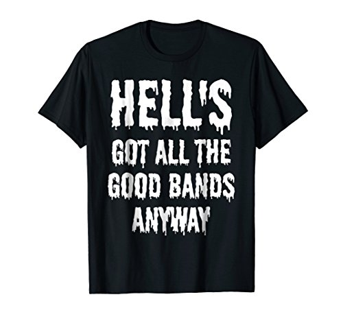 (Punk Goth Rock Hell's Got All The Good Bands Anyway T Shirt)