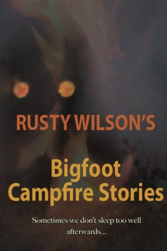 Rusty Wilson's Bigfoot Campfire Stories