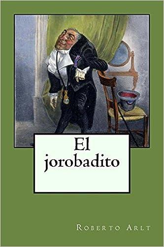 El jorobadito (Spanish Edition): Roberto Arlt, Charles-Joseph Traviès de Villers: 9781986483384: Amazon.com: Books