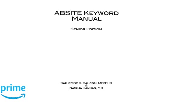 ABSITE Keyword Manual: All 202 terms from the 2010 senior ABSITE defined by fourth and fifth year surgery residents.: Amazon.es: Dr. Catherine C. Baucom ...