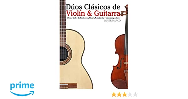 Amazon.com: Dúos Clásicos de Violín & Guitarra: Piezas fáciles de Beethoven, Mozart, Tchaikovsky y otros compositores (en Partitura y Tablatura) (Spanish ...