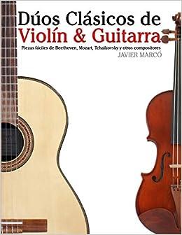 Dúos Clásicos de Violín & Guitarra: Piezas fáciles de Beethoven, Mozart, Tchaikovsky y otros compositores (en Partitura y Tablatura) (Spanish Edition) ...