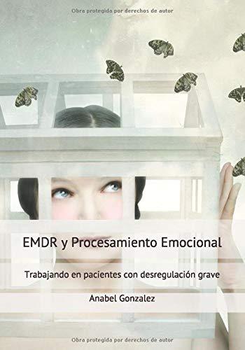 EMDR y Procesamiento emocional: Trabajando en pacientes con desregulación  grave : Gonzalez, Anabel: Amazon.es: Libros