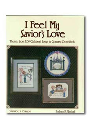 I Feel My Savior's Love: Themes from Lds Children's Songs in Counted Cross-Stitch