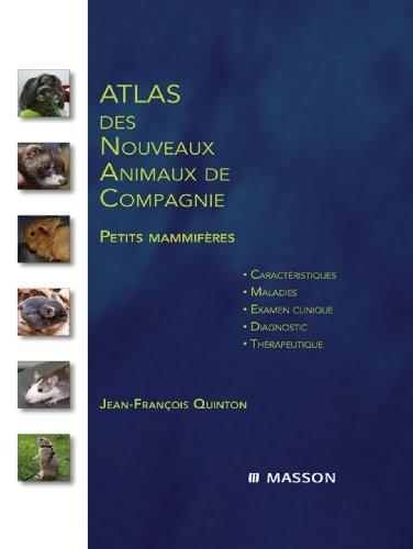 Atlas des nouveaux animaux de compagnie: Petits mammifères (French Edition)