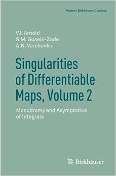 Book Singularities of Differentiable Maps, Volume 2: Monodromy and Asymptotics of Integrals (Modern Birkhäuser Classics) by Elionora Arnold (2012-05-17)