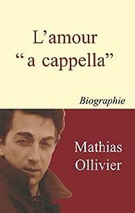 L'amour a cappella par Mathias Ollivier
