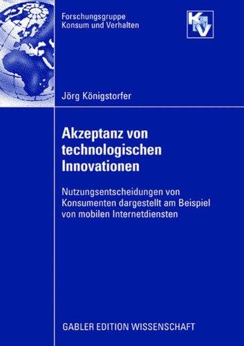 Akzeptanz von technologischen Innovationen: Nutzungsentscheidungen von Konsumenten dargestellt am Beispiel von mobilen I