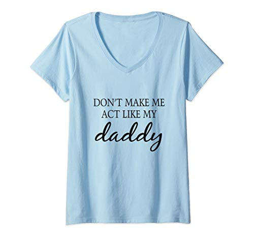 Womens Don't Make Me Act Like My daddy funny t-Shirt  V-Neck T-Shirt