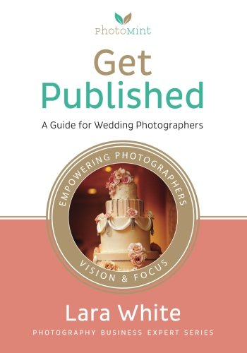 Get Published: A Guide for Wedding Photographers (Photography Business Expert Series) ebook