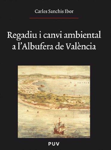 Regadiu i canvi ambiental a l'Albufera de València (Catalan Edition)