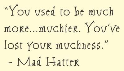 Amazon.com: Decaltor You used to be much more muchier. You've lost your  muchness. Mad Hatter Alice in Wonderland Vinyl wall art Inspirational  quotes and saying home decor decal sticker: Home & Kitchen