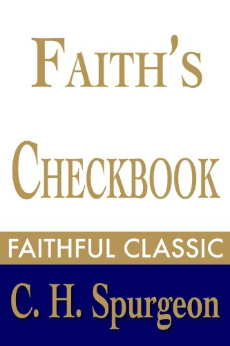 Faith's Checkbook (C. H. Spurgeon Collection 4) by [Spurgeon, Charles H.]