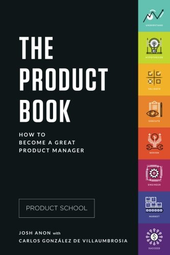 The Product Book: How to Become a Great Product Manager [School, Product - Anon, Josh] (Tapa Blanda)