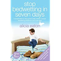 Stop Bedwetting in Seven Days - A Simple Step-By-Step Guide to Help Children Conquer Bedwetting Problems in Just a Few Days.