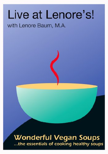 Live at Lenore's! Wonderful Vegan Soups...the essentials of cooking healthy soups (Healthy Cooking Dvd compare prices)