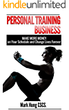 Personal Training Business: Make More Money on Your Schedule and Change Lives Forever (Freedom Trainer Series)