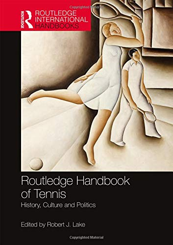 Routledge Handbook of Tennis: History, Culture and Politics (Routledge International Handbooks) by Routledge