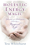 Holistic Energy Magic: Charms & Techniques for Creating a Magical Life