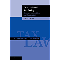 International Tax Policy: Between Competition and Cooperation (Cambridge Tax Law Series) (English Edition)