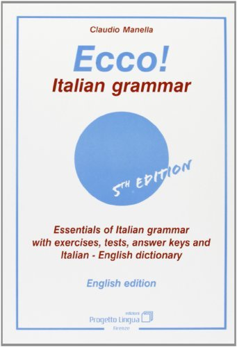 Ecco! Italian grammar. Essentials of italian grammar with exercises, tests, answer. Keys and italian-english dictionary by Claudio Manella (2004-06-07)
