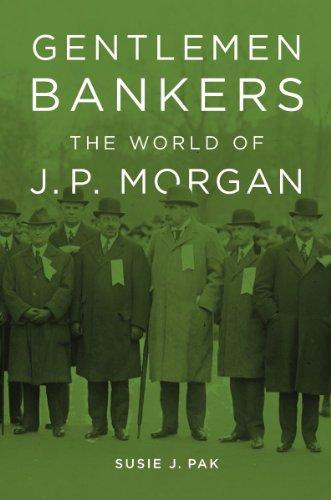 gentlemen-bankers-the-world-of-j-p-morgan-harvard-studies-in-business-history-