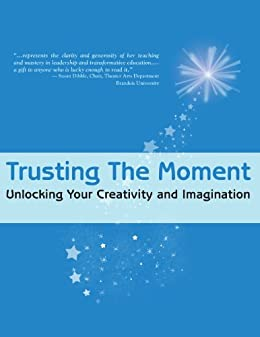 Trusting the Moment: Unlocking Your Creativity and Imagination by [Lindheim, Jeannie]