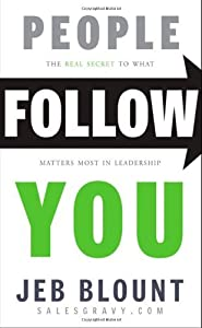 People Follow You: The Real Secret to What Matters Most in Leadership by Blount, Jeb (November 15, 2011) Hardcover