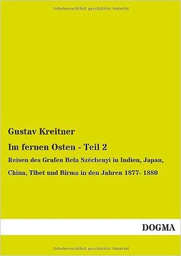 Im fernen Osten - Teil 2: Reisen des Grafen Bela Széchenyi in Indien, Japan, China, Tibet und Birma in den Jahren 1877- 1880