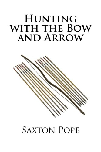 Hunting With the Bow and Arrow (Hunting and Trapping)