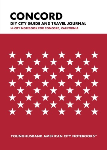 Concord DIY City Guide and Travel Journal: City Notebook for Concord, California (City Of Concord California)