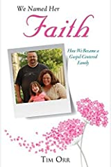 We Named Her Faith by Tim Orr (2015-03-27) Paperback