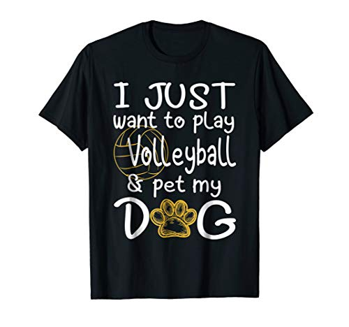 (I Just Want To Play Volleyball And Pet My Dog tshirt)