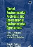 Global Environmental Problems and International Environmental Agreements, Timothy M. Swanson and Sam Johnston, 1840644656