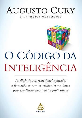 O código da inteligência: Inteligência socioemocional aplicada: a formação de mentes brilhantes e a busca pela excelência emocional e profissional