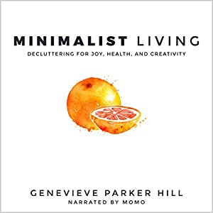 Minimalist Living: Decluttering for Joy, Health, and Creativity Audiobook