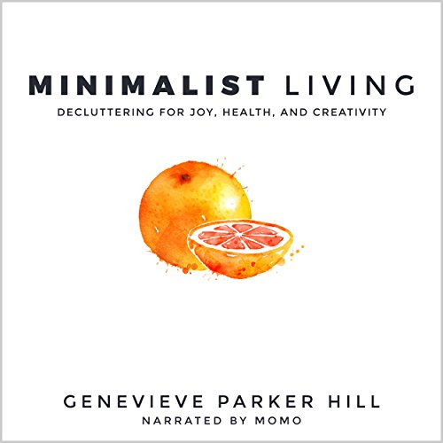 Minimalist Living: Decluttering for Joy, Health, and Creativity cover