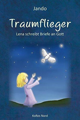 Traumflieger: Lena schreibt Briefe an Gott Gebundenes Buch – 4. Mai 2015 Koros Nord GmbH Jando Antjeca 3981486323