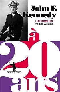 John F. Kennedy à 20 ans : le deuxième fils, Willemin, Martine