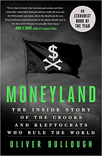 Moneyland: The Inside Story of the Crooks and Kleptocrats Who Rule the World 41Yss9iIdNL._SX327_BO1,204,203,200_
