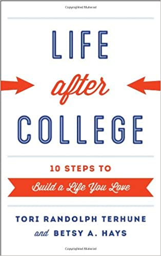 The Life After College: Ten Steps to Build a Life You Love