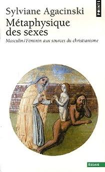 Métaphysique des sexes. Masculin/Féminin aux sources du christianisme par Agacinski