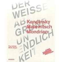 Kandinsky Malevitch Mondrian: The Infinite White Abyss