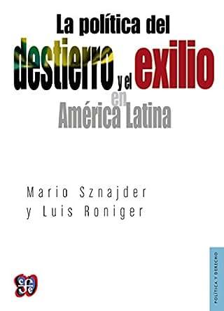 La política del destierro y el exilio en América Latina ...