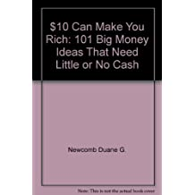 $10 can make you rich: 101 big money ideas that need little or no cash
