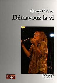 Démavouz la vi par Danyèl Waro