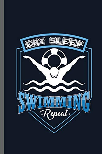 Eat Sleep Swimming Repeat: Swimming  Sports Sayings Quotes Lifestyle Routine everyday Athlete Varsity Gift (6x9) Dot Grid notebook Journal to write in Diana Green
